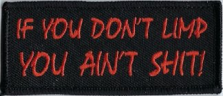 If You Don't Limp You Ain't Shit!   Patches