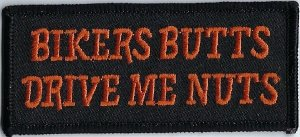 Biker Butts Drive Me Nuts   Patches