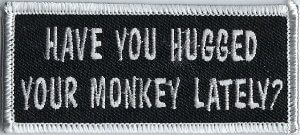 Have You Hugged Your Monkey Lately? | Patches