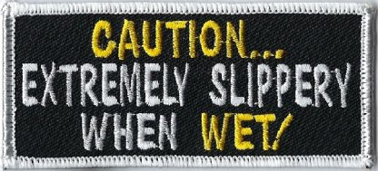 Caution... Extremly Slippery When Wet! | Patches