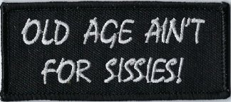 Old Age Ain't For Sissies | Patches