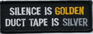 Silence is Golden Duct Tape Is Silver | Patches