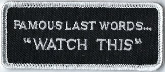 "Famous Last Words... ""Watch This"" 