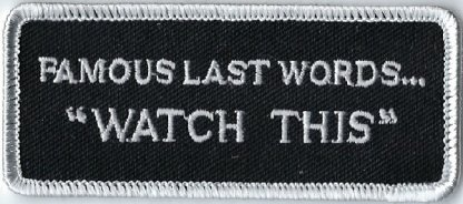 """Famous Last Words... """"Watch This"""" 