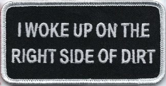 I Woke Up On The Right Side Of Dirt | Patches