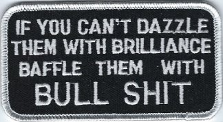 If You Can't Dazzle Them Brilliance Baffle Them With Bull Shit | Patches