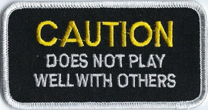Caution Does Not Play Well With Others   Patches