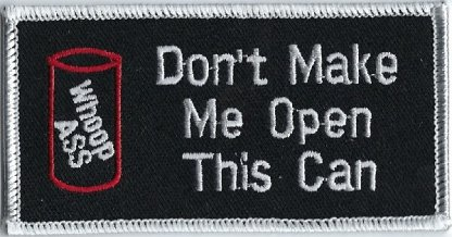 Don't Make Me Open This Can   Patches